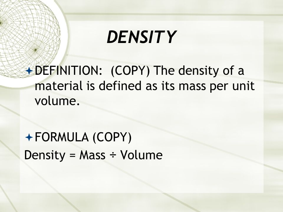 DENSITY (COPY ONTO PAPER) Sometimes density is easy to sense. If two objects have exactly the same size and shape, the denser one may feel heavier. Bu