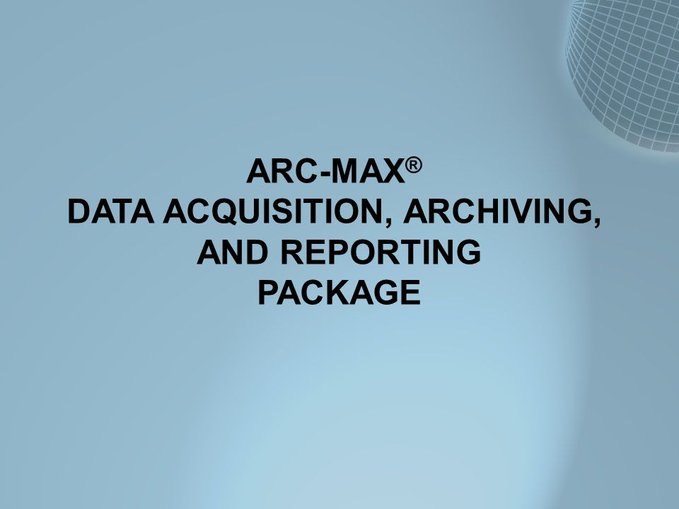 ARC-MAX ® DATA ACQUISITION, ARCHIVING, AND REPORTING PACKAGE