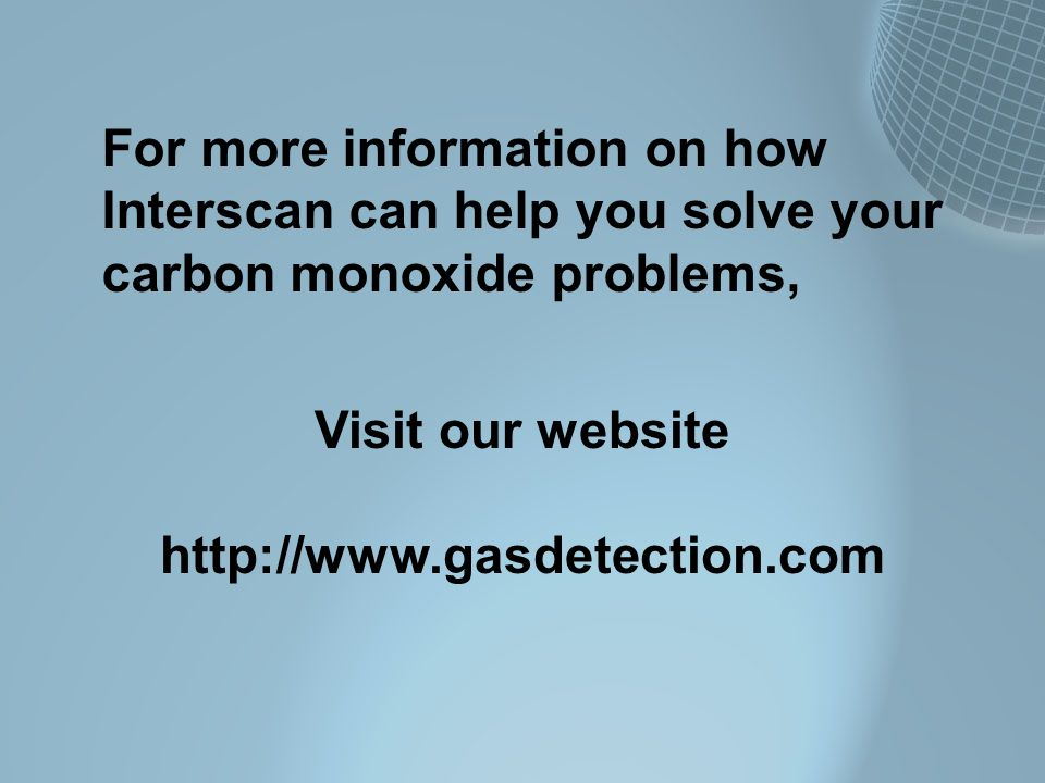 For more information on how Interscan can help you solve your carbon monoxide problems, Visit our website http://www.gasdetection.com