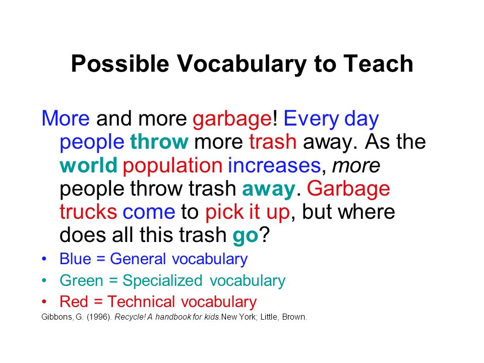 Possible Vocabulary to Teach More and more garbage! Every day people throw more trash away. As the world population increases, more people throw trash