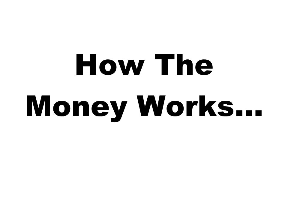 How The Money Works…