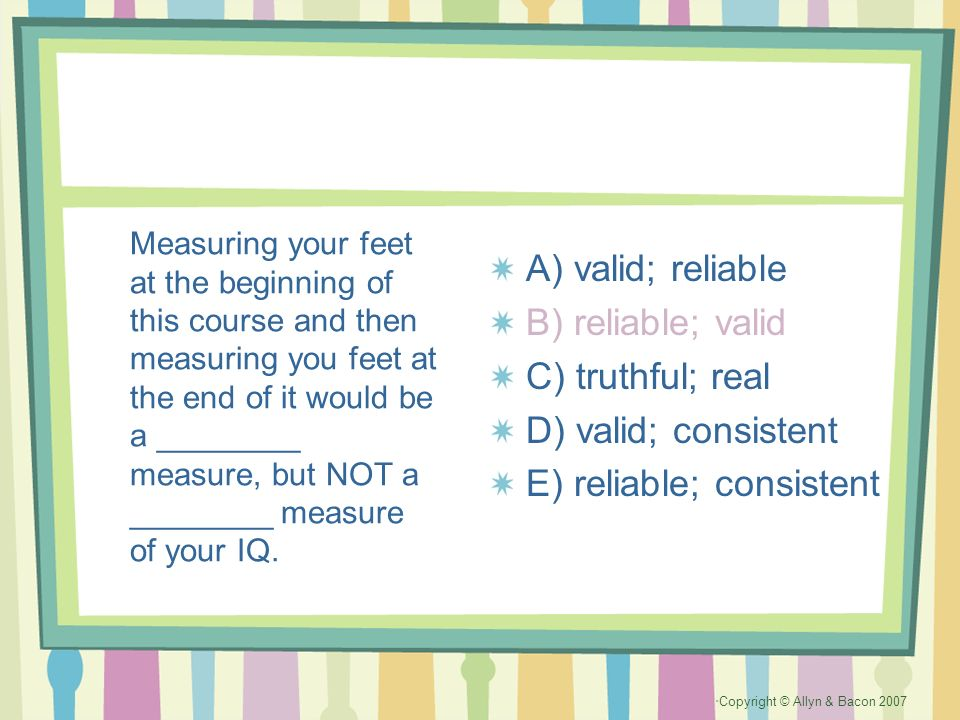 Copyright © Allyn & Bacon 2007 Measuring your feet at the beginning of this course and then measuring you feet at the end of it would be a ________ me