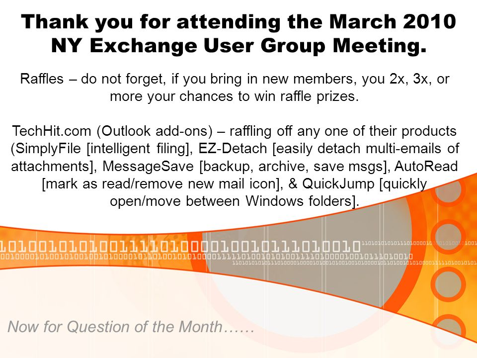 Thank you for attending the March 2010 NY Exchange User Group Meeting. Now for Question of the Month…… Raffles – do not forget, if you bring in new me
