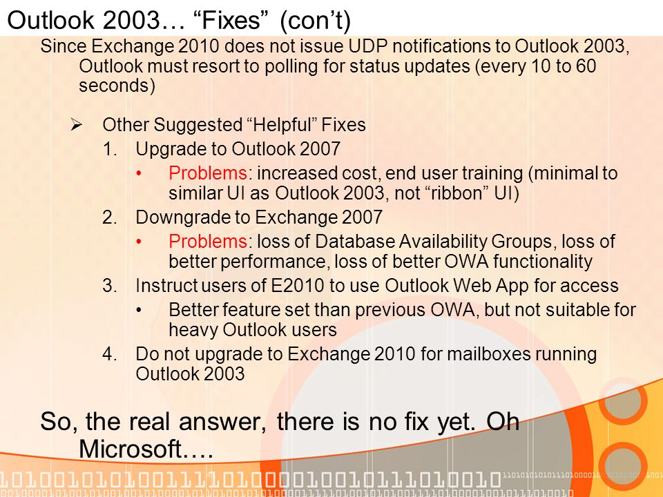 Outlook 2003… Fixes (cont) Since Exchange 2010 does not issue UDP notifications to Outlook 2003, Outlook must resort to polling for status updates (ev
