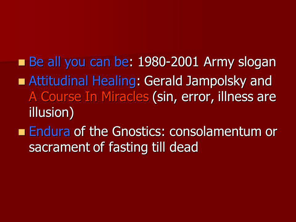 Be all you can be: 1980-2001 Army slogan Be all you can be: 1980-2001 Army slogan Attitudinal Healing: Gerald Jampolsky and A Course In Miracles (sin,
