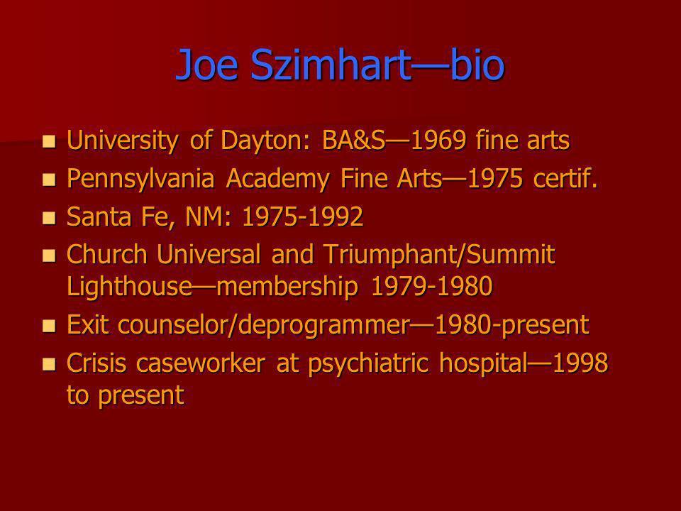 Joe Szimhartbio University of Dayton: BA&S1969 fine arts University of Dayton: BA&S1969 fine arts Pennsylvania Academy Fine Arts1975 certif. Pennsylva