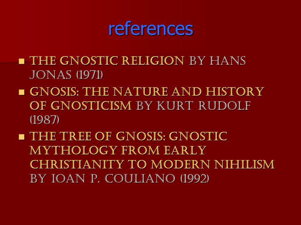 references The Gnostic Religion by Hans Jonas (1971) The Gnostic Religion by Hans Jonas (1971) Gnosis: The Nature and History of Gnosticism by Kurt Ru