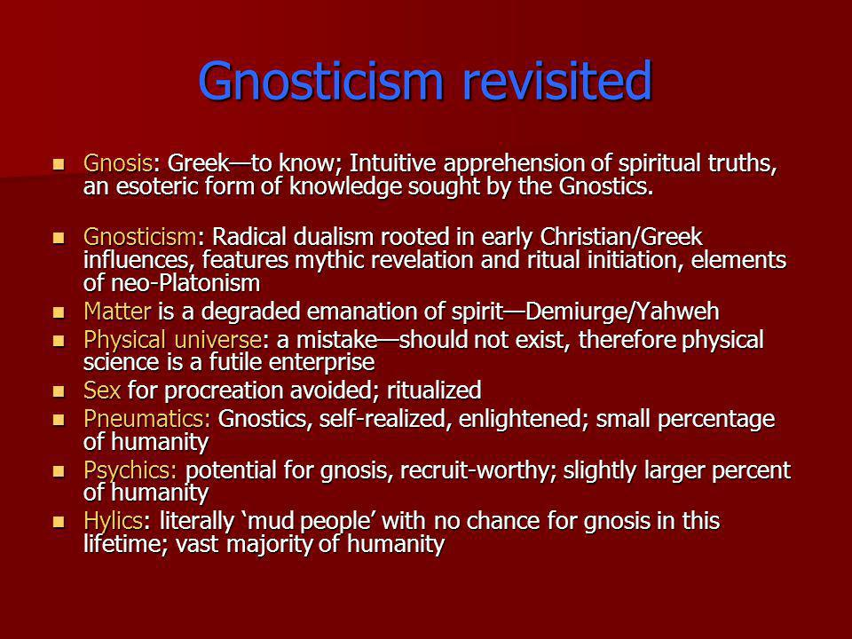Gnosticism revisited Gnosis: Greekto know; Intuitive apprehension of spiritual truths, an esoteric form of knowledge sought by the Gnostics. Gnosis: G