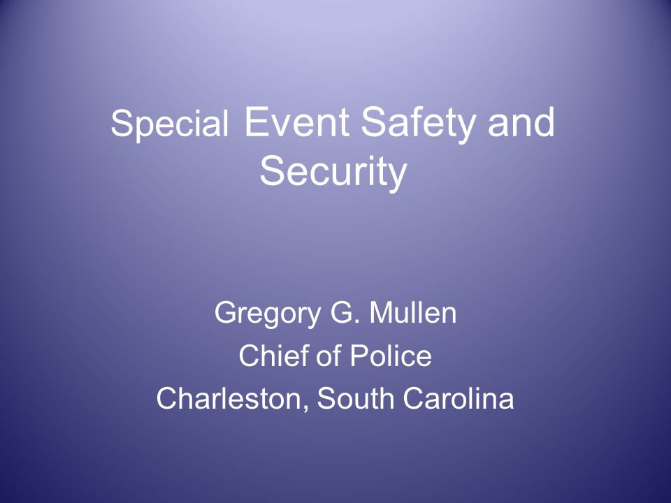 Special Event Safety and Security Gregory G. Mullen Chief of Police Charleston, South Carolina