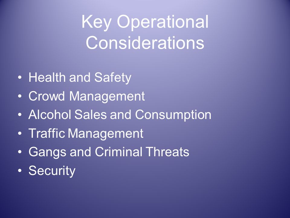 Key Operational Considerations Health and Safety Crowd Management Alcohol Sales and Consumption Traffic Management Gangs and Criminal Threats Security