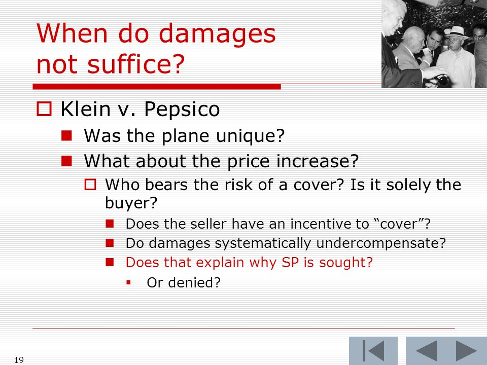 When do damages not suffice. Klein v. Pepsico Was the plane unique.