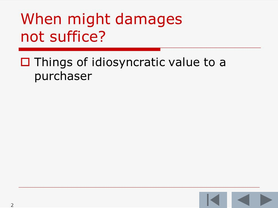 When might damages not suffice Things of idiosyncratic value to a purchaser 2