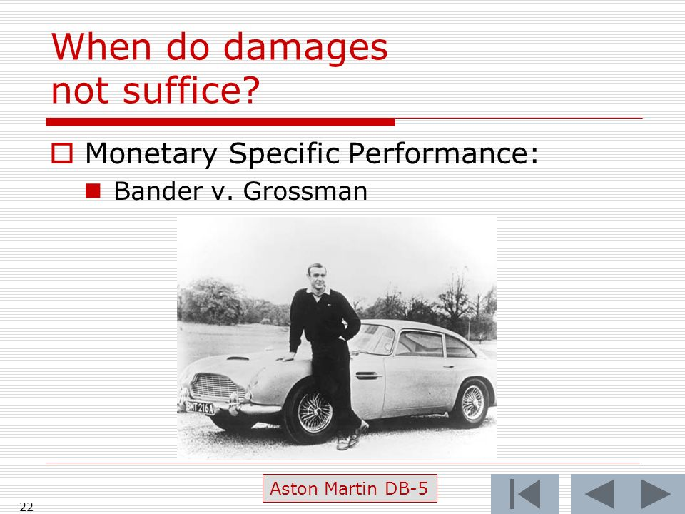 When do damages not suffice Monetary Specific Performance: Bander v. Grossman 22 Aston Martin DB-5