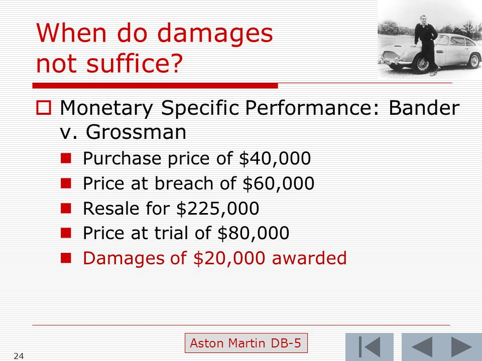 When do damages not suffice. Monetary Specific Performance: Bander v.