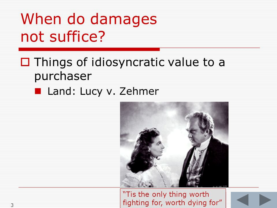When do damages not suffice. Things of idiosyncratic value to a purchaser Land: Lucy v.