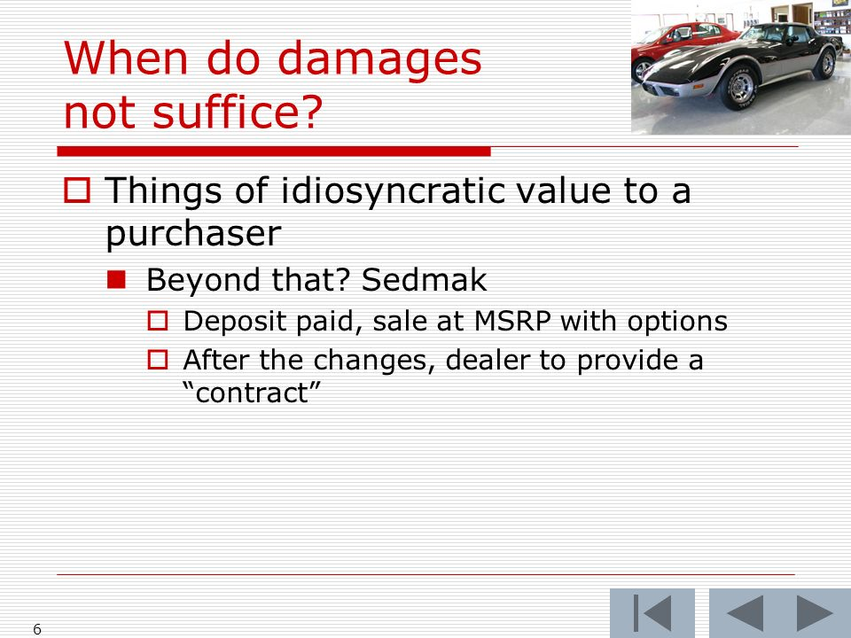 When do damages not suffice. Things of idiosyncratic value to a purchaser Beyond that.