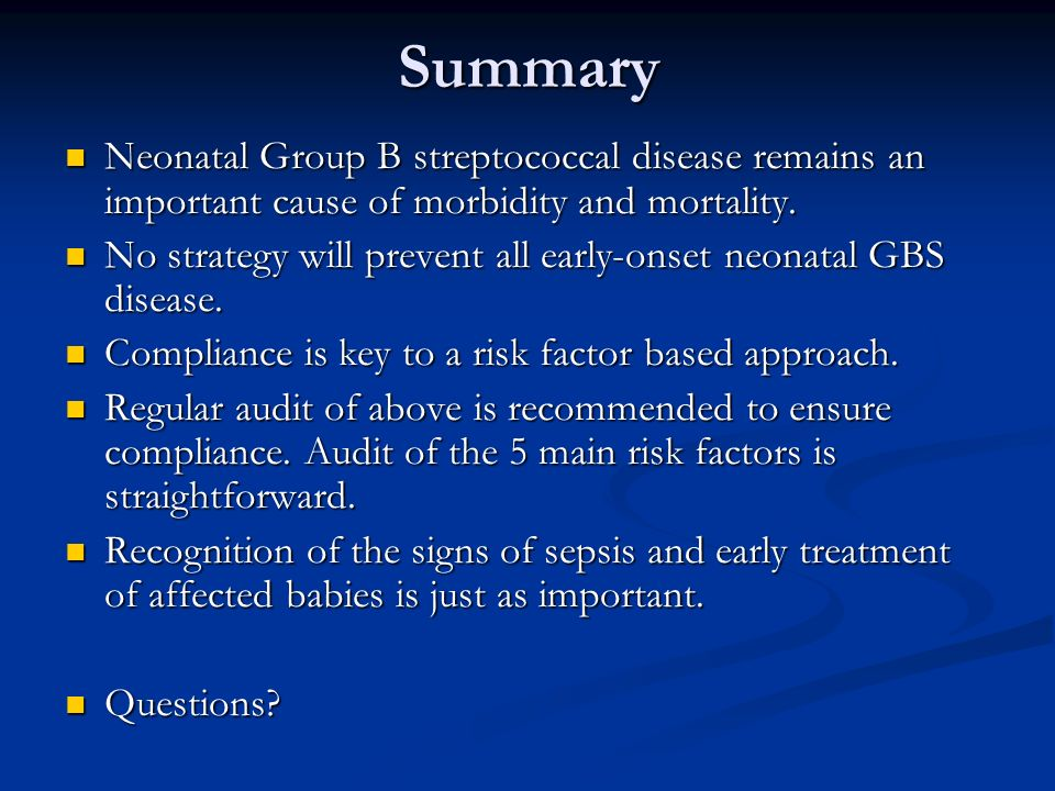 Summary Neonatal Group B streptococcal disease remains an important cause of morbidity and mortality. Neonatal Group B streptococcal disease remains a