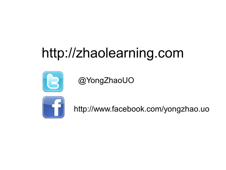 http://zhaolearning.com @YongZhaoUO http://www.facebook.com/yongzhao.uo