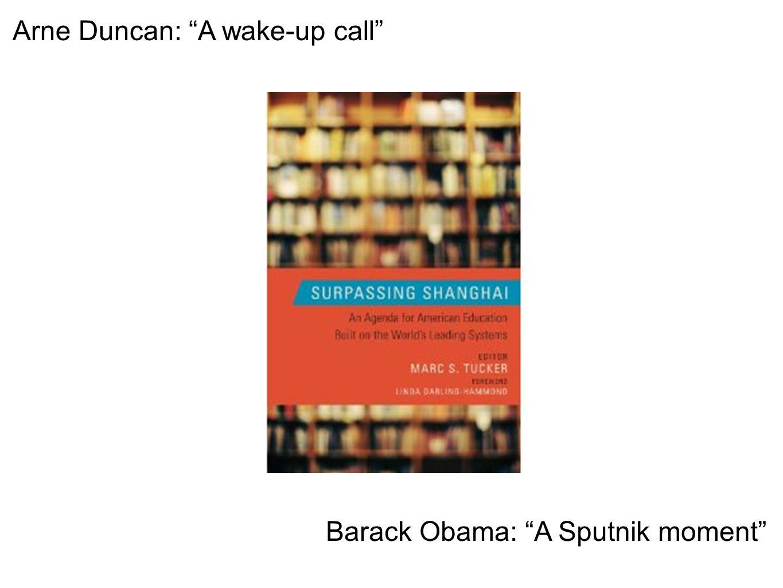 Arne Duncan: A wake-up call Barack Obama: A Sputnik moment