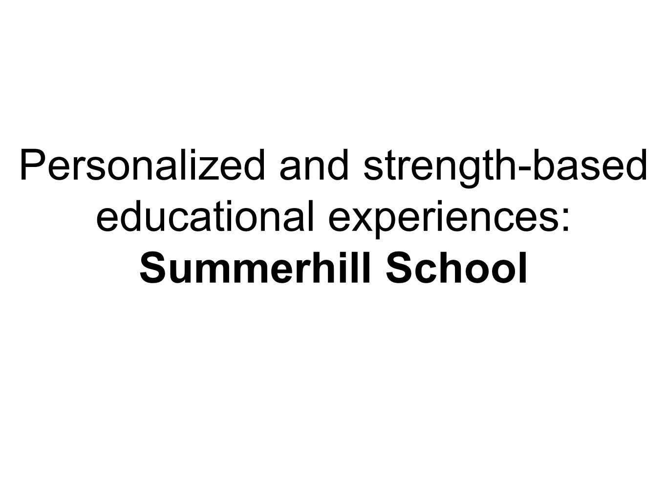 Personalized and strength-based educational experiences: Summerhill School