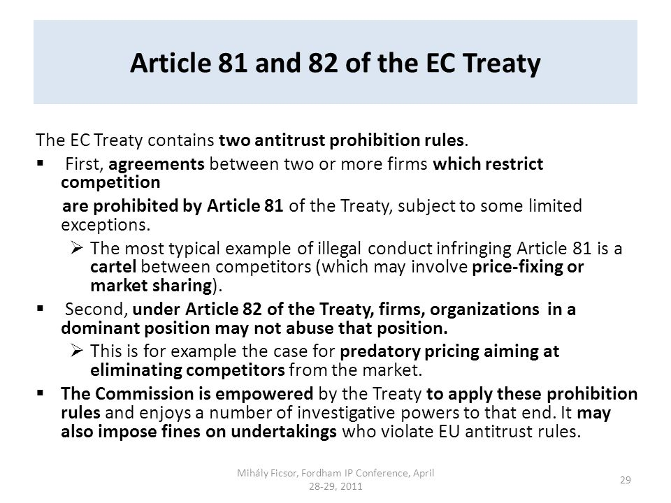Article 81 and 82 of the EC Treaty The EC Treaty contains two antitrust prohibition rules. First, agreements between two or more firms which restrict