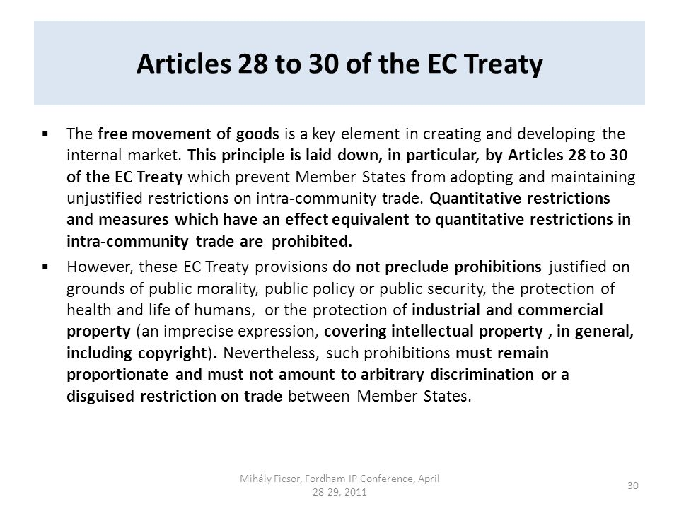 Articles 28 to 30 of the EC Treaty The free movement of goods is a key element in creating and developing the internal market. This principle is laid