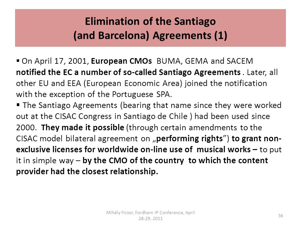 Elimination of the Santiago (and Barcelona) Agreements (1) On April 17, 2001, European CMOs BUMA, GEMA and SACEM notified the EC a number of so-called Santiago Agreements.