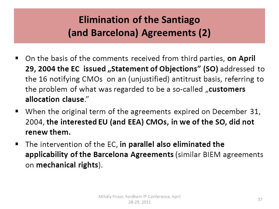Elimination of the Santiago (and Barcelona) Agreements (2) On the basis of the comments received from third parties, on April 29, 2004 the EC issued S