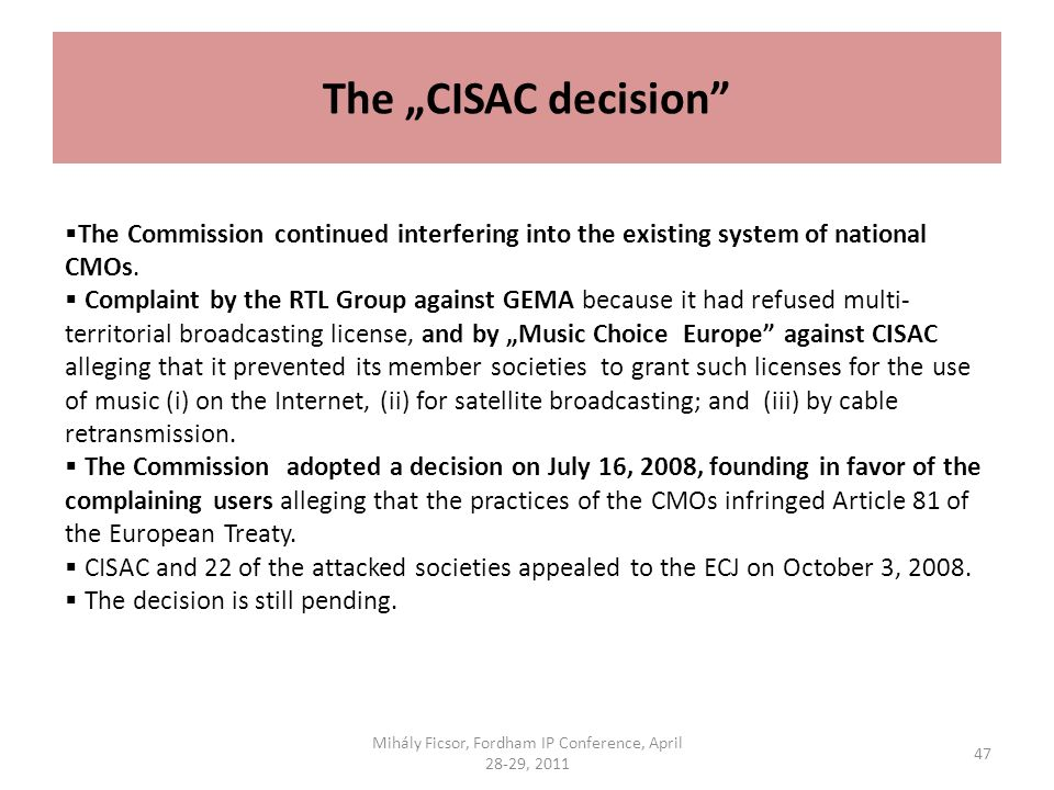 The CISAC decision The Commission continued interfering into the existing system of national CMOs. Complaint by the RTL Group against GEMA because it