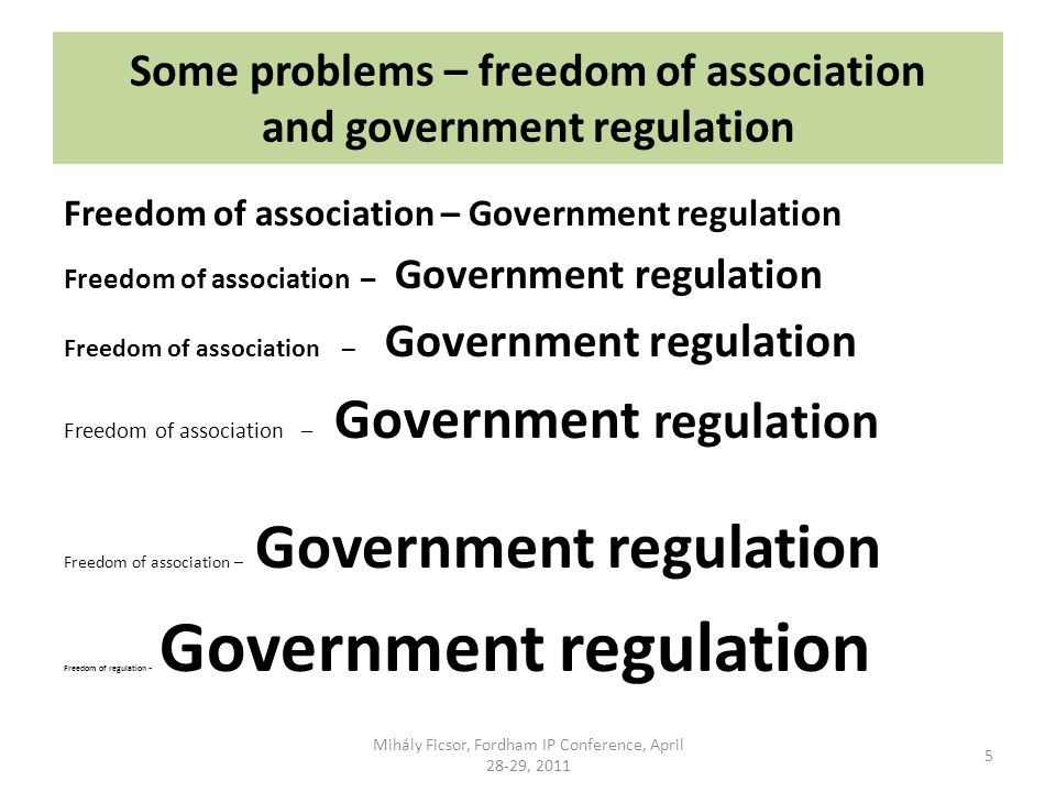 Some problems – freedom of association and government regulation Freedom of association – Government regulation Freedom of regulation - Government reg
