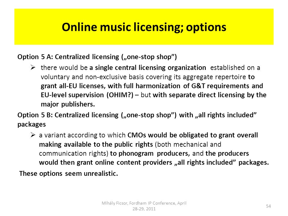 Online music licensing; options Option 5 A: Centralized licensing (one-stop shop) there would be a single central licensing organization established o