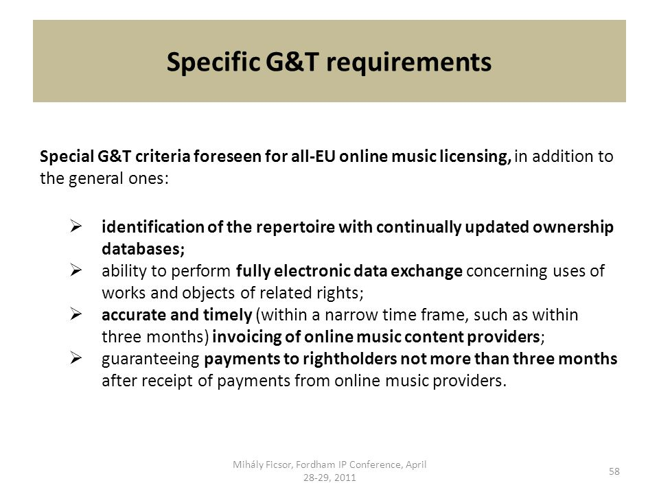 Specific G&T requirements Special G&T criteria foreseen for all-EU online music licensing, in addition to the general ones: identification of the repe