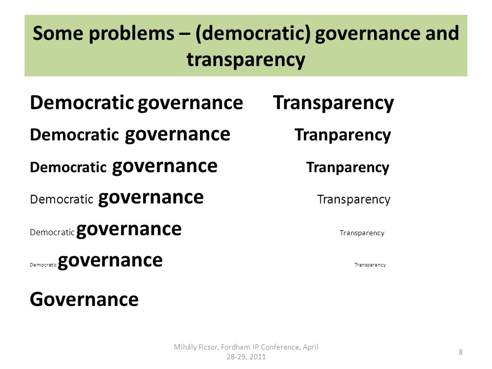 Some problems – (democratic) governance and transparency Democratic governance Transparency Democratic governance Tranparency Democratic governance Transparency Governance Mihály Ficsor, Fordham IP Conference, April 28-29, 2011 8