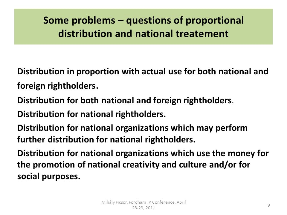 Some problems – questions of proportional distribution and national treatement Distribution in proportion with actual use for both national and foreign rightholders.