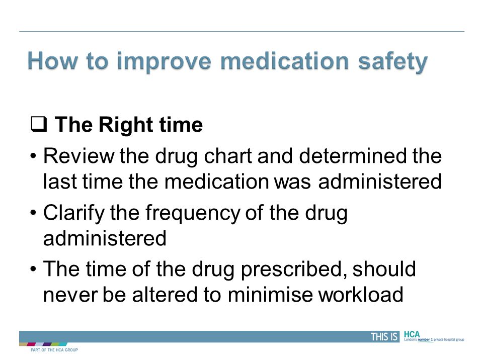 THIS IS The Right time Review the drug chart and determined the last time the medication was administered Clarify the frequency of the drug administer
