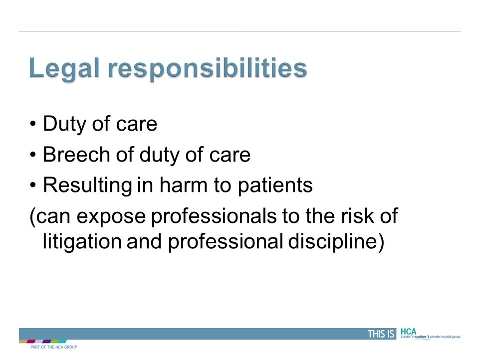 THIS IS Duty of care Breech of duty of care Resulting in harm to patients (can expose professionals to the risk of litigation and professional discipl