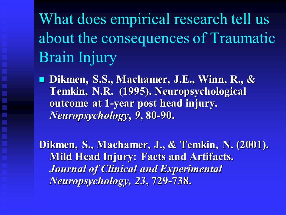 What does empirical research tell us about the consequences of Traumatic Brain Injury Dikmen, S.S., Machamer, J.E., Winn, R., & Temkin, N.R. (1995). N