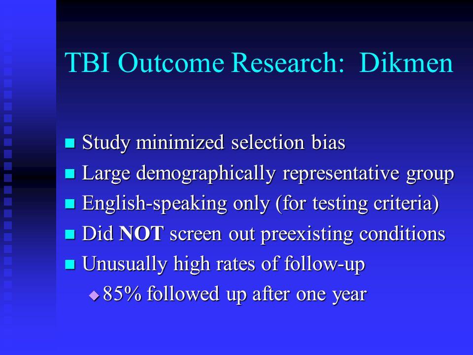 TBI Outcome Research: Dikmen Study minimized selection bias Study minimized selection bias Large demographically representative group Large demographi