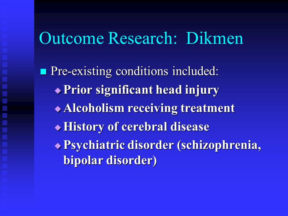 Outcome Research: Dikmen Pre-existing conditions included: Pre-existing conditions included: Prior significant head injury Prior significant head inju