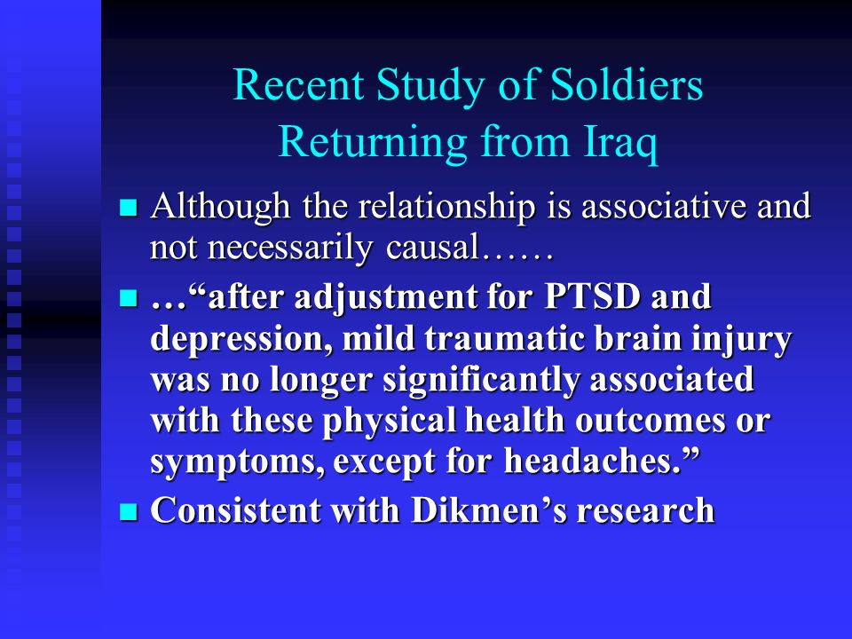 Recent Study of Soldiers Returning from Iraq Although the relationship is associative and not necessarily causal…… Although the relationship is associ