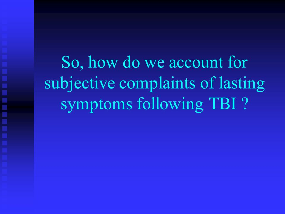 So, how do we account for subjective complaints of lasting symptoms following TBI ?