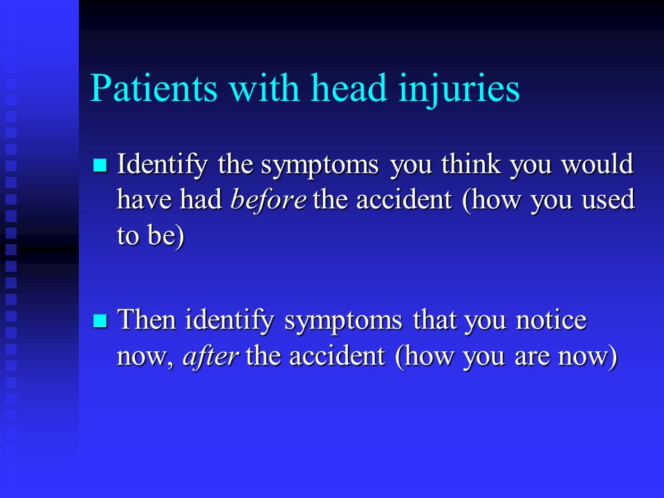Patients with head injuries Identify the symptoms you think you would have had before the accident (how you used to be) Identify the symptoms you thin