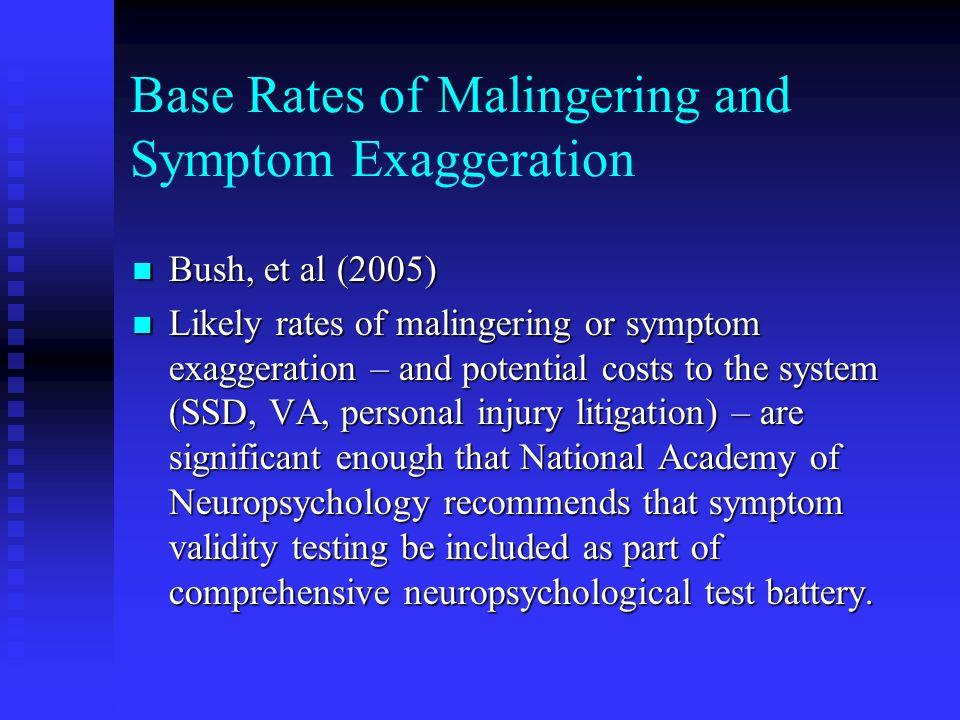 Base Rates of Malingering and Symptom Exaggeration Bush, et al (2005) Bush, et al (2005) Likely rates of malingering or symptom exaggeration – and pot