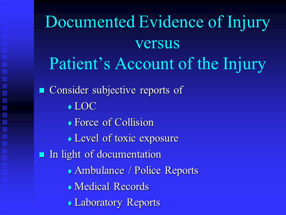 Documented Evidence of Injury versus Patients Account of the Injury Consider subjective reports of Consider subjective reports of LOC LOC Force of Col