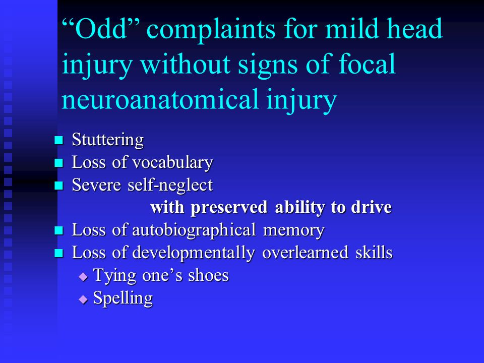 Odd complaints for mild head injury without signs of focal neuroanatomical injury Stuttering Stuttering Loss of vocabulary Loss of vocabulary Severe s