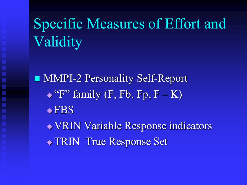 Specific Measures of Effort and Validity MMPI-2 Personality Self-Report MMPI-2 Personality Self-Report F family (F, Fb, Fp, F – K) F family (F, Fb, Fp
