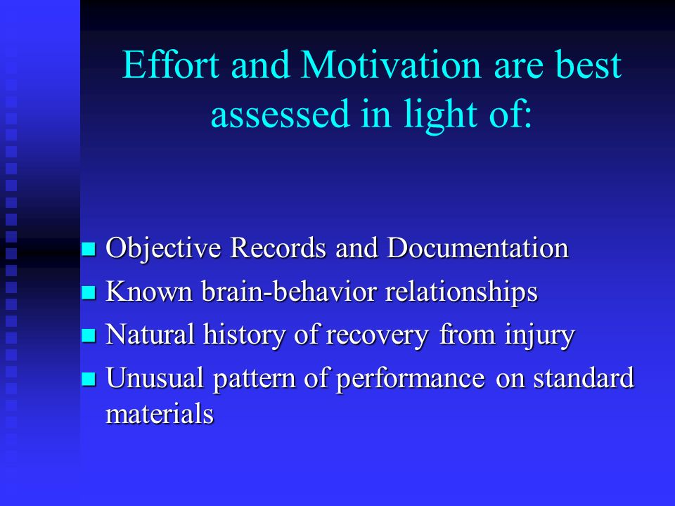 Effort and Motivation are best assessed in light of: Objective Records and Documentation Objective Records and Documentation Known brain-behavior rela