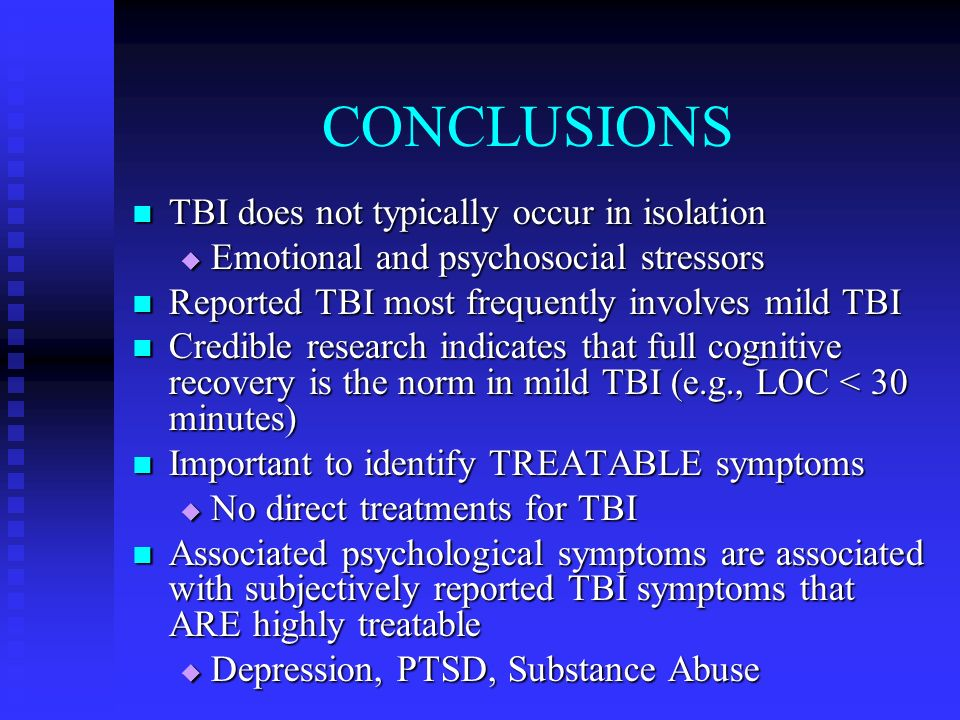 CONCLUSIONS TBI does not typically occur in isolation TBI does not typically occur in isolation Emotional and psychosocial stressors Emotional and psy