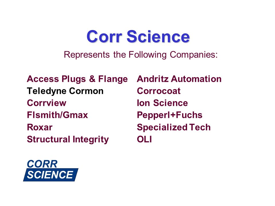 Corr Science Represents the Following Companies: Access Plugs & FlangeAndritz Automation Teledyne Cormon Corrocoat CorrviewIon Science Flsmith/GmaxPep