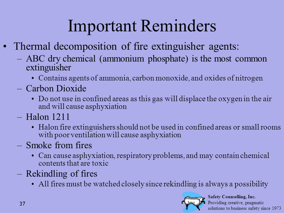 37 Important Reminders Thermal decomposition of fire extinguisher agents: –ABC dry chemical (ammonium phosphate) is the most common extinguisher Conta